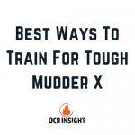 3 Best Ways To Train For Tough Mudder X